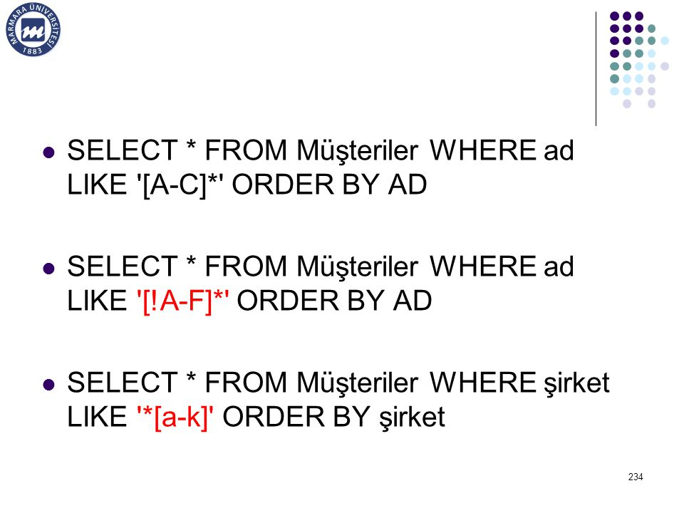 SELECT * FROM Müşteriler WHERE ad LIKE [A-C]* ORDER BY AD